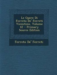 Le Opere Di Ferreto De' Ferreti Vicentino, Volume 42