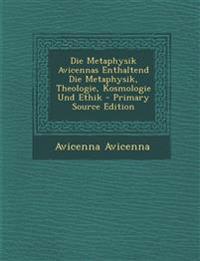 Die Metaphysik Avicennas Enthaltend Die Metaphysik, Theologie, Kosmologie Und Ethik - Primary Source Edition