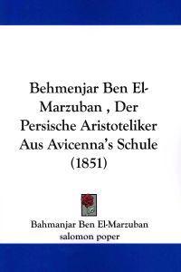 Behmenjar Ben El-Marzuban, Der Persische Aristoteliker Aus Avicenna's Schule