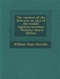 Vacation of the Kelwyns; An Idyl of the Middle Eighteen-Seventies