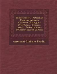 Bibliothecae... Vaticanae Manuscriptorum Codicum Catalogus : Orientales... Graeci... Latini... (orientalium)