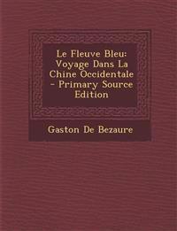 Le Fleuve Bleu: Voyage Dans La Chine Occidentale - Primary Source Edition
