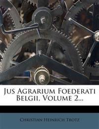 Jus Agrarium Foederati Belgii, Volume 2...