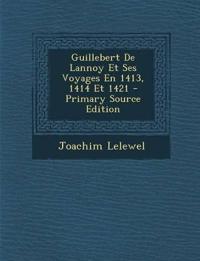 Guillebert De Lannoy Et Ses Voyages En 1413, 1414 Et 1421