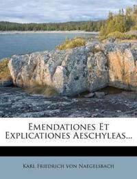 Emendationes Et Explicationes Aeschyleas...