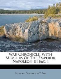 War Chronicle, With Memoirs Of The Emperor Napoleon Iii [&c.].