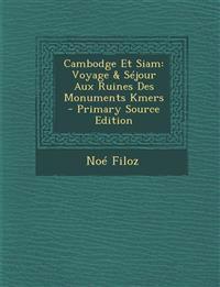 Cambodge Et Siam: Voyage & Sejour Aux Ruines Des Monuments Kmers - Primary Source Edition