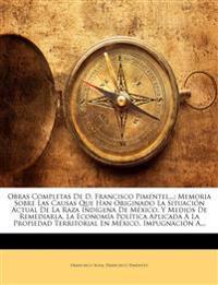 Obras Completas De D. Francisco Pimentel...: Memoria Sobre Las Causas Que Han Originado La Situación Actual De La Raza Indígena De México, Y Medios De