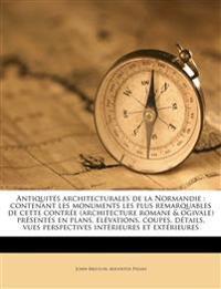 Antiquités architecturales de la Normandie : contenant les monuments les plus remarquables de cette contrée (architecture romane & ogivale) présentés