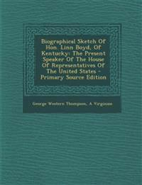 Biographical Sketch of Hon. Linn Boyd, of Kentucky: The Present Speaker of the House of Representatives of the United States - Primary Source Edition