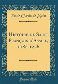 Histoire de Saint François d'Assise, 1182-1226 (Classic Reprint)