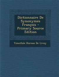 Dictionnaire de Synonymes Francois - Primary Source Edition