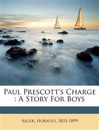 Paul Prescott's charge : a story for boys