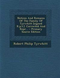 Notices And Remains Of The Family Of Tyrwhitt [signed R.p.t.]. Corrected And Repr... - Primary Source Edition