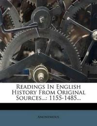 Readings In English History From Original Sources...: 1155-1485...
