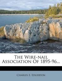 The Wire-nail Association Of 1895-96...