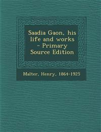 Saadia Gaon, his life and works - Primary Source Edition
