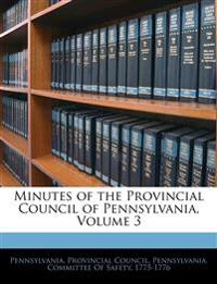Minutes of the Provincial Council of Pennsylvania, Volume 3