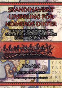Skandinaviskt ursprung för Homeros dikter : utspelar sig Iliadens och Odysséens äventyr i Östersjön och Nordatlanen?
