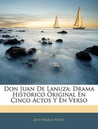 Don Juan De Lanuza: Drama Histórico Original En Cinco Actos Y En Verso