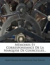 Mémoires Et Correspondance De La Marquise De Courcelles...