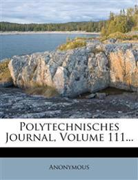 Polytechnisches Journal, Volume 111...