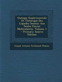 Statique Expérimentale Et Théorique Des Liquides Soumis Aux Seules Forces Moléculaires, Volume 1