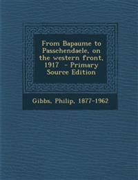 From Bapaume to Passchendaele, on the Western Front, 1917 - Primary Source Edition