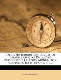 Précis Historique Sur La Ville De Bapaume: Origine De La Cité, Personnages Célebres, Monuments, Coutumes, Institutions, Etc...
