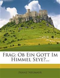 Frag: Ob Ein Gott Im Himmel Seye?...