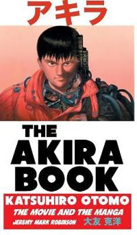 The Akira Book: Katsuhiro Otomo: The Movie and the Manga