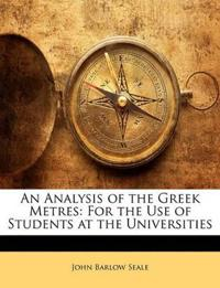 An Analysis of the Greek Metres: For the Use of Students at the Universities