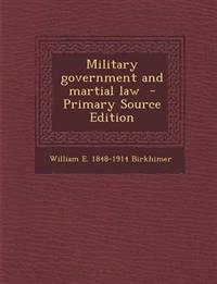 Military government and martial law  - Primary Source Edition