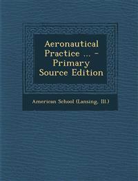 Aeronautical Practice ... - Primary Source Edition