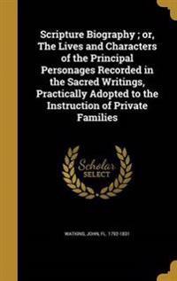 SCRIPTURE BIOG OR THE LIVES &