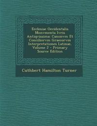 Ecclesiae Occidentalis Monvmenta Ivris Antiqvissima: Canonvm Et Conciliorvm Graecorvm Interpretationes Latinae, Volume 2
