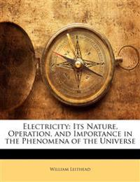 Electricity: Its Nature, Operation, and Importance in the Phenomena of the Universe