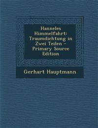 Hanneles Himmelfahrt: Traumdichtung in Zwei Teilen - Primary Source Edition
