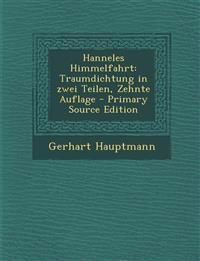 Hanneles Himmelfahrt: Traumdichtung in zwei Teilen, Zehnte Auflage - Primary Source Edition