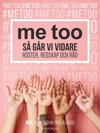 me too : Så går vi vidare Röster, redskap och råd