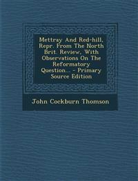Mettray And Red-hill, Repr. From The North Brit. Review, With Observations On The Reformatory Question... - Primary Source Edition