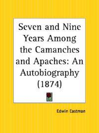 Seven and Nine Years Among the Camanches and Apaches