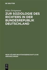 Zur Soziologie Des Richters in Der Bundesrepublik Deutschland