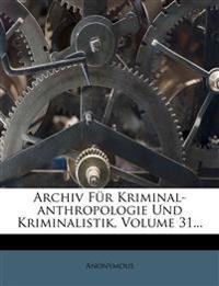 Archiv Für Kriminal-anthropologie Und Kriminalistik, Volume 31...