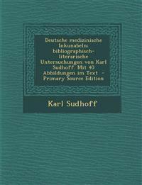 Deutsche Medizinische Inkunabeln; Bibliographisch-Literarische Untersuchungen Von Karl Sudhoff. Mit 40 Abbildungen Im Text