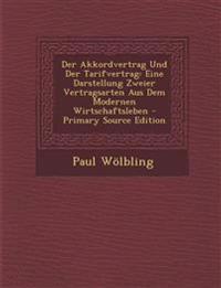 Der Akkordvertrag Und Der Tarifvertrag: Eine Darstellung Zweier Vertragsarten Aus Dem Modernen Wirtschaftsleben - Primary Source Edition