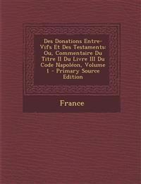 Des Donations Entre-Vifs Et Des Testaments: Ou, Commentaire Du Titre II Du Livre III Du Code Napoléon, Volume 1