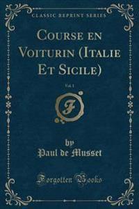 Course En Voiturin (Italie Et Sicile), Vol. 1 (Classic Reprint)