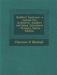 Builders' Hardware, a Manual for Architects, Builders and House Furnishers