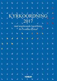 Kyrkoordning 2017 : med angränsande lagstiftning för Svenska kyrkan